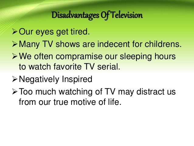 disadvantages of watching television essay Advantages and disadvantages of watching  the following essay will outline one of  all advantages and disadvantages of watching television essays and.
