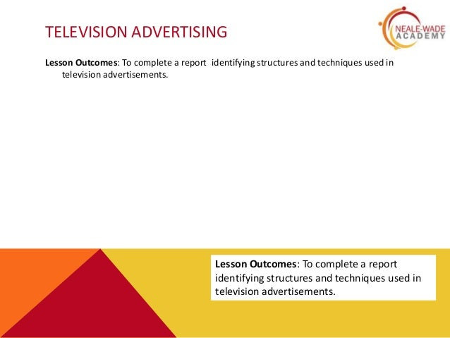 TELEVISION ADVERTISING Lesson Outcomes: To complete a report identifying structures and techniques used in television adve...