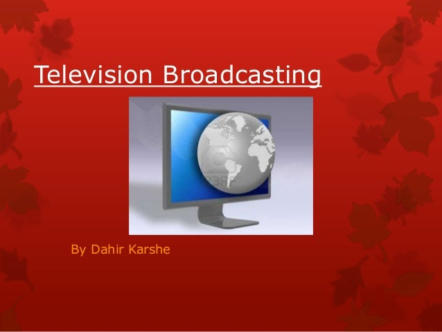 Television Broadcasting  By Dahir Karshe