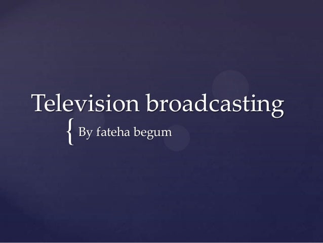 Television broadcasting  { By fateha begum