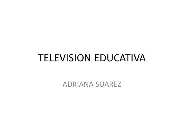 TELEVISION EDUCATIVAADRIANA SUAREZ