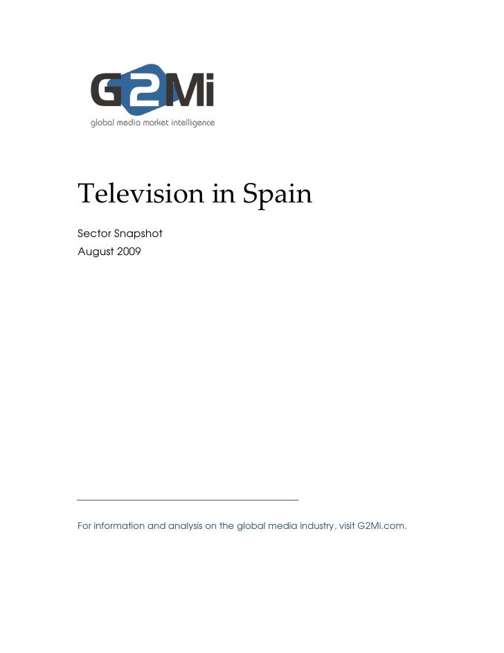 Television in Spain Sector Snapshot August 2009     For information and analysis on the global media industry, visit G2Mi....