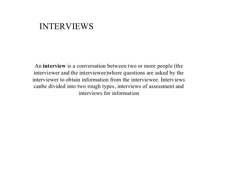 INTERVIEWS  An interview is a conversation between two or more people (the interviewer and the interviewee)where questions...