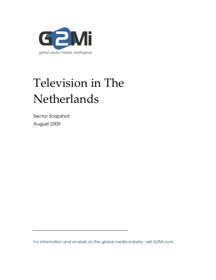 Television in The Netherlands Sector Snapshot August 2009     For information and analysis on the global media industry, v...