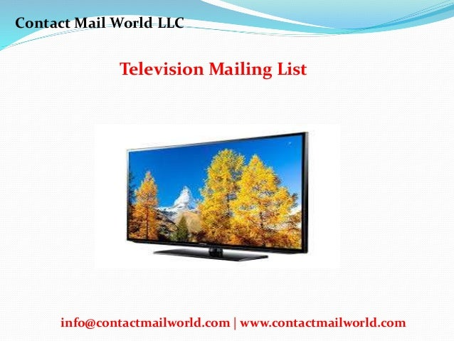 Television Mailing List Contact Mail World LLC info@contactmailworld.com | www.contactmailworld.com