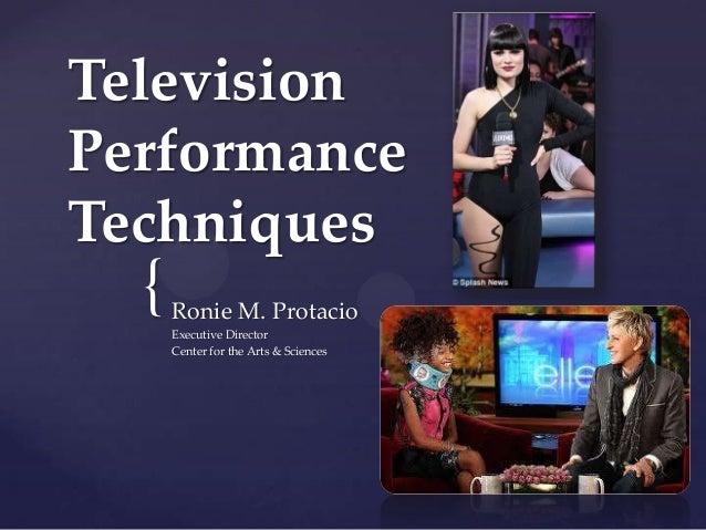 TelevisionPerformanceTechniques  {   Ronie M. Protacio      Executive Director      Center for the Arts & Sciences