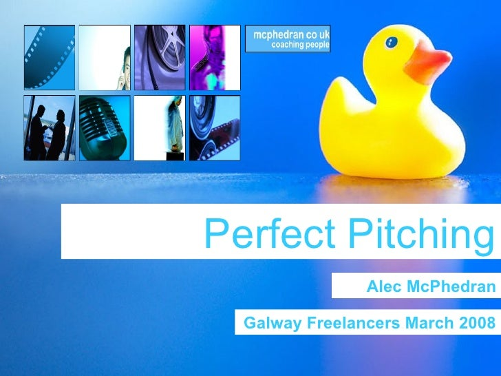 Perfect Pitching Alec McPhedran Galway Freelancers March 2008
