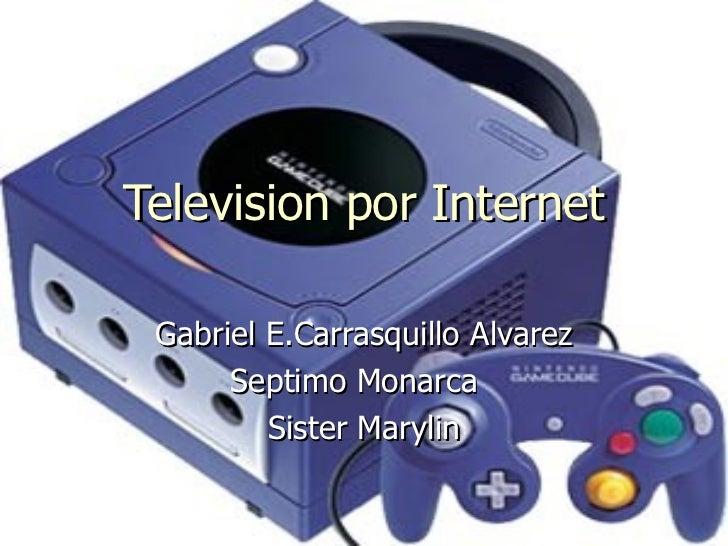 Television por Internet Gabriel E.Carrasquillo Alvarez Septimo Monarca  Sister Marylin