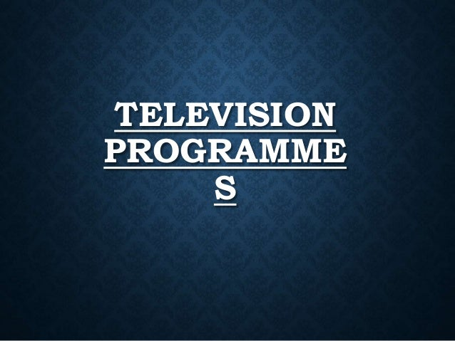 TELEVISION PROGRAMME S