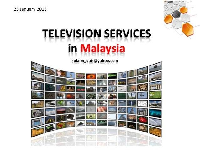 25 January 2013            TELEVISION SERVICES                in Malaysia                  sulaim_qais@yahoo.com