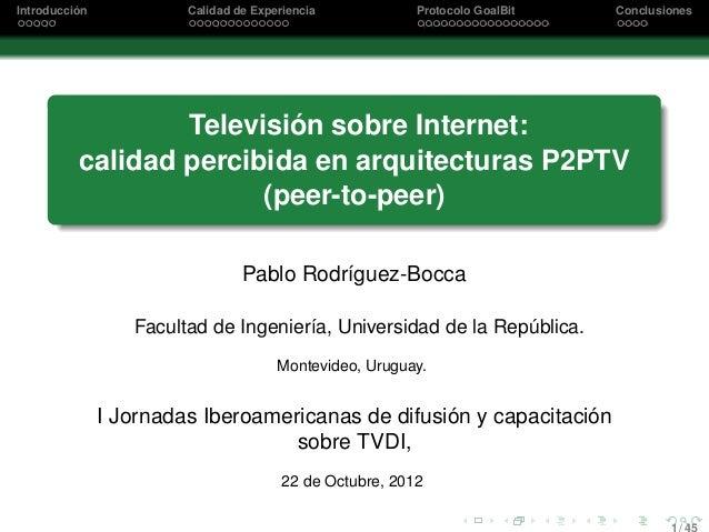 Introducción  Calidad de Experiencia  Protocolo GoalBit  Conclusiones  Televisión sobre Internet: calidad percibida en arq...