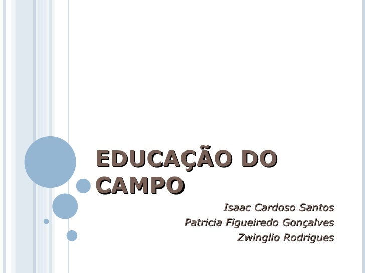 EDUCAÇÃO DO CAMPO Isaac Cardoso Santos Patricia Figueiredo Gonçalves Zwinglio Rodrigues