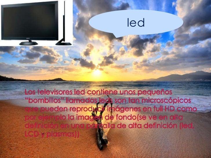 """led<br />Los televisores led contiene unos pequeños """"bombillos"""" llamados leds son tan microscópicos que pueden reproducir ..."""