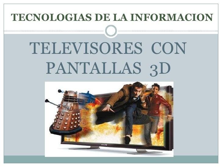 TECNOLOGIAS DE LA INFORMACION<br />TELEVISORES  CON PANTALLAS  3D<br />