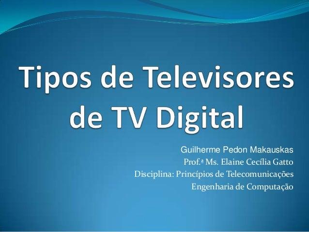 Guilherme Pedon Makauskas Prof.ª Ms. Elaine Cecília Gatto Disciplina: Princípios de Telecomunicações Engenharia de Computa...