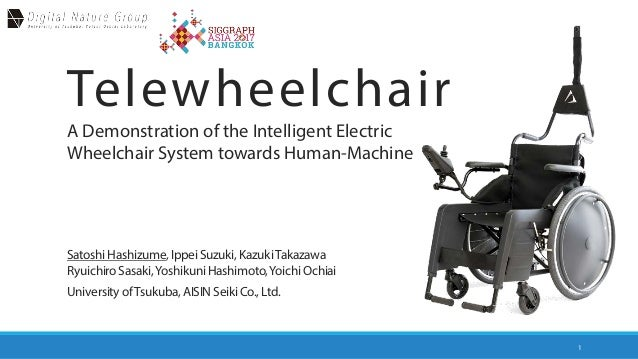 Telewheelchair A Demonstration of the Intelligent Electric Wheelchair System towards Human-Machine 1 Satoshi Hashizume,Ipp...