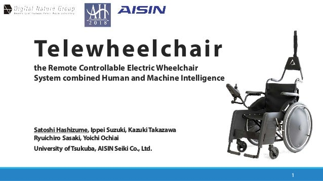 Telewheelchair the Remote Controllable Electric Wheelchair System combined Human and Machine Intelligence 1 Satoshi Hashiz...