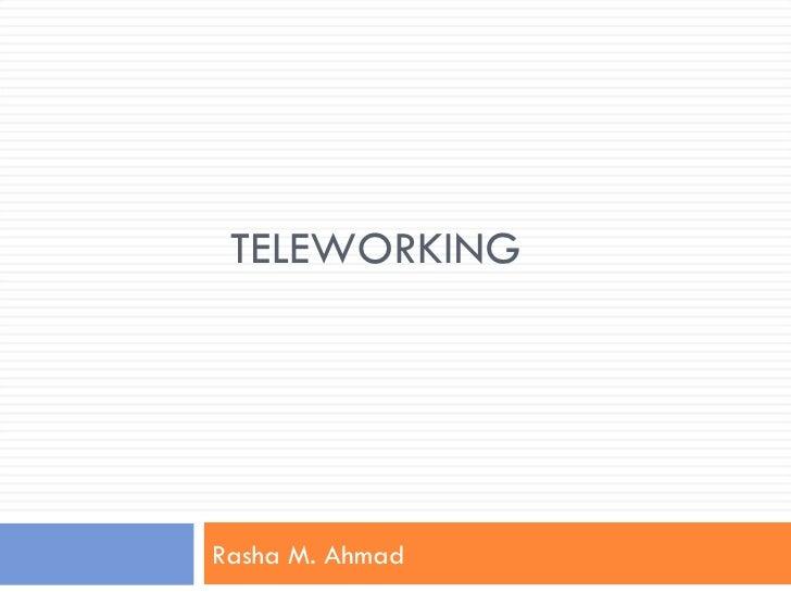 TELEWORKING Rasha M. Ahmad