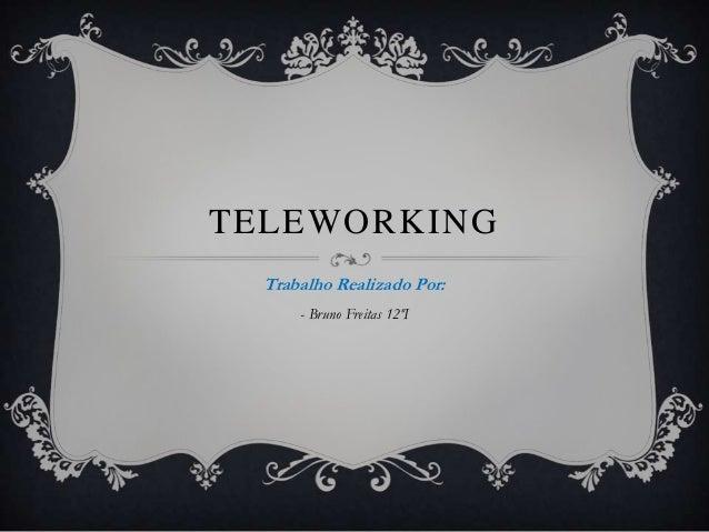 TELEWORKING  Trabalho Realizado Por:      - Bruno Freitas 12ºI