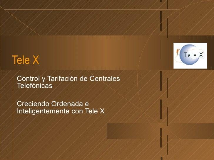 Tele X Control y Tarifación de Centrales Telefónicas Creciendo Ordenada e Inteligentemente con Tele X