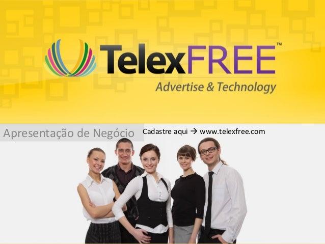 Apresentação de Negócio Cadastre aqui  www.telexfree.com