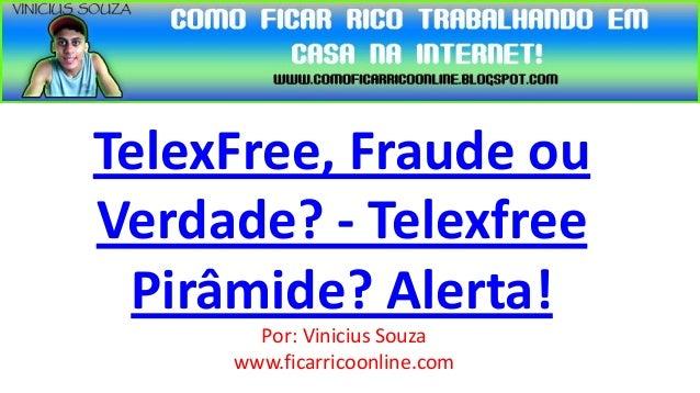TelexFree, Fraude ouVerdade? - Telexfree Pirâmide? Alerta!       Por: Vinicius Souza     www.ficarricoonline.com