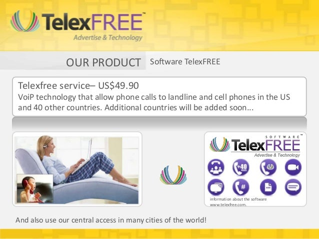 OUR PRODUCT                Software TelexFREETelexfree service– US$49.90VoiP technology that allow phone calls to landline...