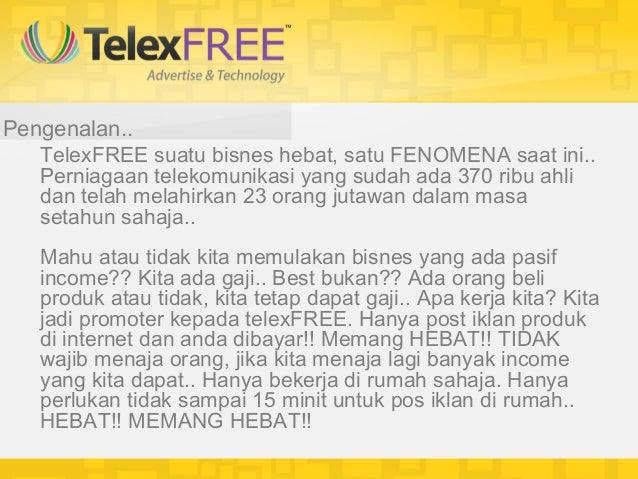 Pengenalan..   TelexFREE suatu bisnes hebat, satu FENOMENA saat ini..   Perniagaan telekomunikasi yang sudah ada 370 ribu ...