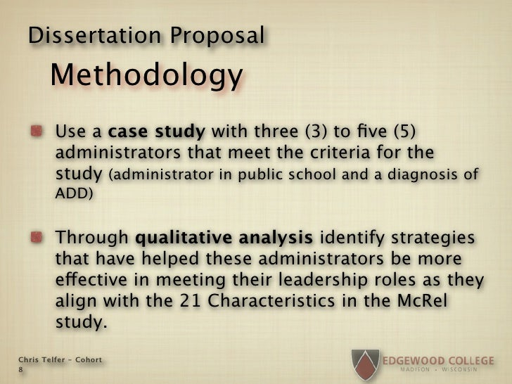 Dissertation Proposal        Methodology          Use a case study with three (3) to five (5)          administrators that ...