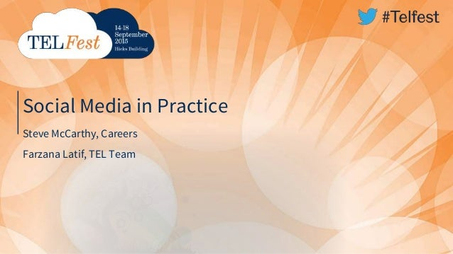 Social Media in Practice Steve McCarthy, Careers Farzana Latif, TEL Team