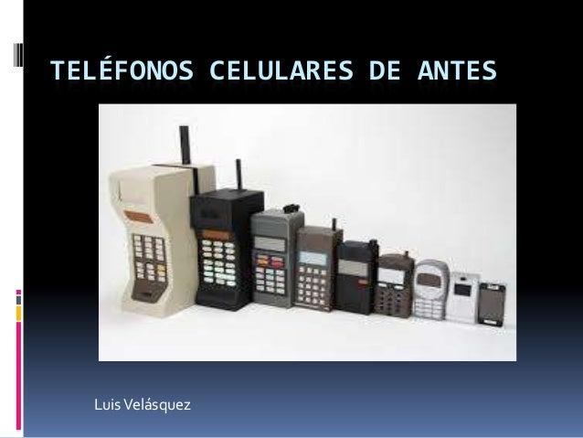 TELÉFONOS CELULARES DE ANTES LuisVelásquez