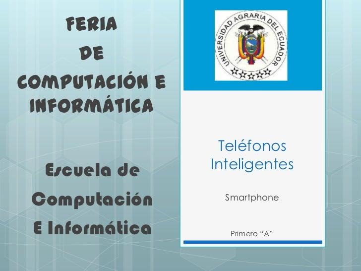 Feria      deComputación e Informática                  Teléfonos  Escuela de     Inteligentes Computación       Smartphon...