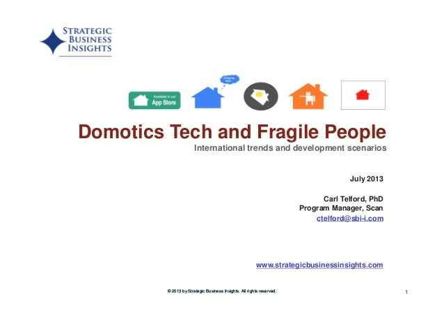 1 www.strategicbusinessinsights.com Domotics Tech and Fragile People International trends and development scenarios © 2013...