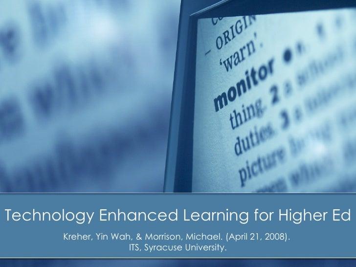 Technology Enhanced Learning for Higher Ed       Kreher, Yin Wah, & Morrison, Michael. (April 21, 2008).                  ...