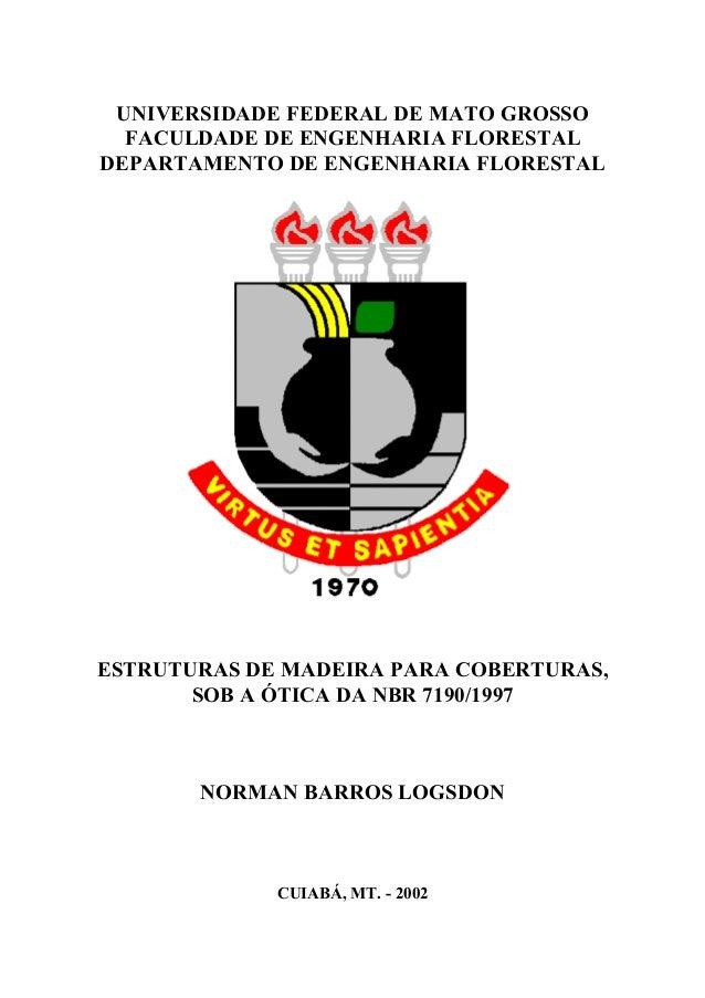 UNIVERSIDADE FEDERAL DE MATO GROSSO  FACULDADE DE ENGENHARIA FLORESTAL  DEPARTAMENTO DE ENGENHARIA FLORESTAL  ESTRUTURAS D...