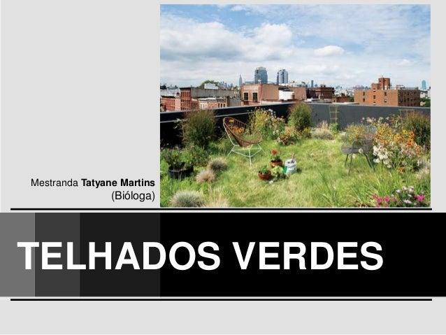 Mestranda Tatyane Martins (Bióloga) TELHADOS VERDES
