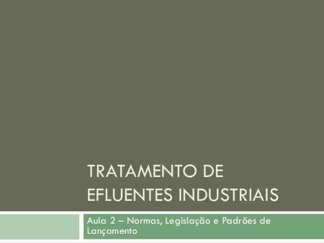 TRATAMENTO DE EFLUENTES INDUSTRIAIS Aula 2 – Normas, Legislação e Padrões de Lançamento