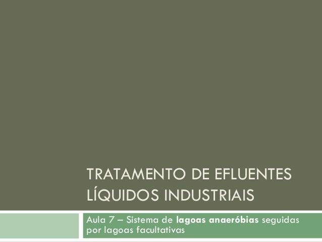 TRATAMENTO DE EFLUENTES LÍQUIDOS INDUSTRIAIS Aula 7 – Sistema de lagoas anaeróbias seguidas por lagoas facultativas