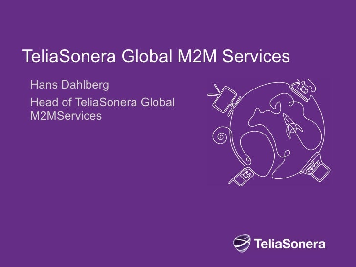 TeliaSonera Global M2M ServicesHans DahlbergHead of TeliaSonera GlobalM2MServices