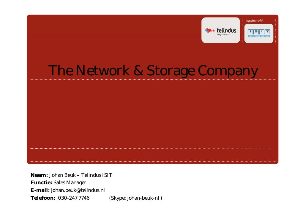 The Network & Storage Company     Naam: Johan Beuk – Telindus ISIT Functie: S l M F   ti Sales Manager E-mail: johan.beuk@...