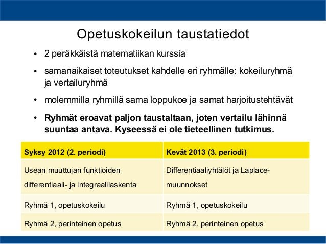 Opetuskokeilun taustatiedot Syksy 2012 (2. periodi) Kevät 2013 (3. periodi) Usean muuttujan funktioiden differentiaali- ja...