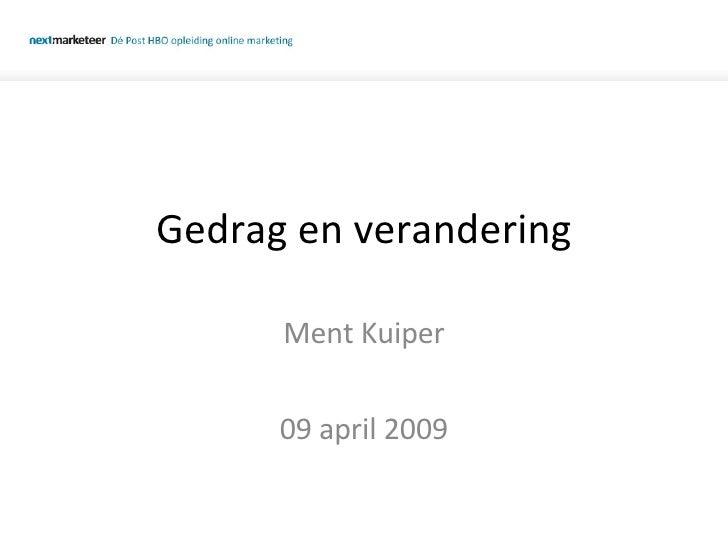 Gedrag en verandering Ment Kuiper 09 april 2009