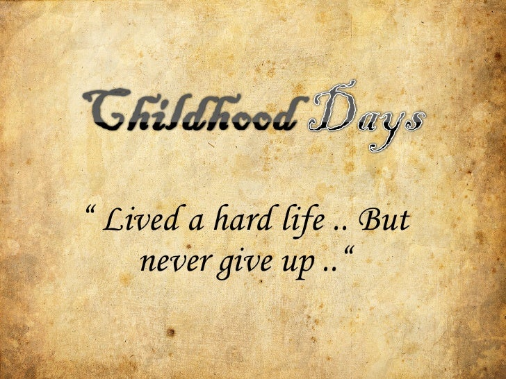 """""""  Lived a hard life .. But never give up .."""""""