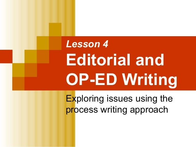 Lesson 4 Editorial and OP-ED Writing Exploring issues using the process writing approach