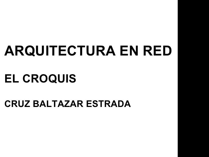ARQUITECTURA EN RED EL CROQUIS CRUZ BALTAZAR ESTRADA