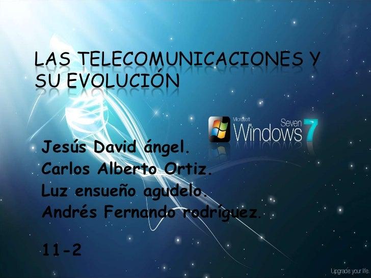 LAS TELECOMUNICACIONES YSU EVOLUCIÓNJesús David ángel.Carlos Alberto Ortiz.Luz ensueño agudelo.Andrés Fernando rodríguez.1...