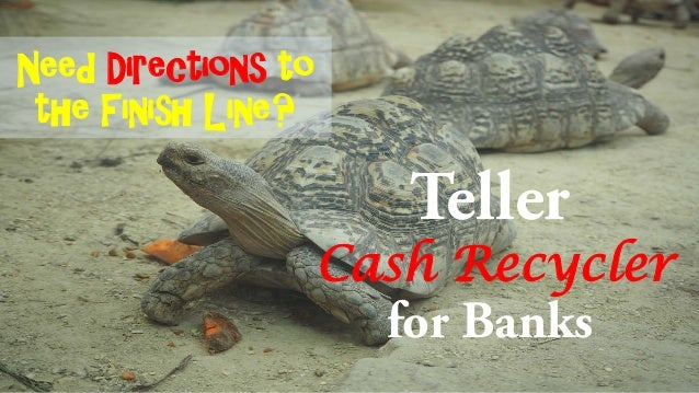 Teller Cash Recycler for Banks Need Directions to the Finish Line?