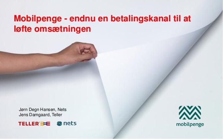 Mobilpenge - endnu en betalingskanal til atløfte omsætningen Jørn Degn Hansen, Nets Jens Damgaard, Teller