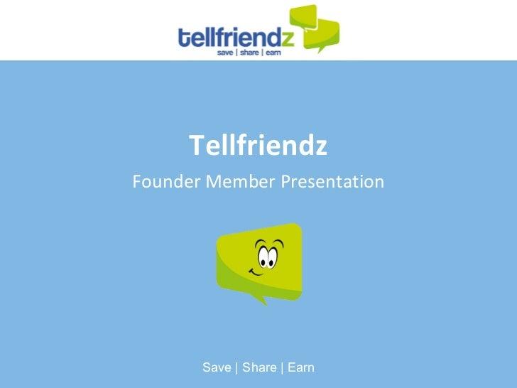 Tellfriendz Founder Member Presentation Save | Share | Earn