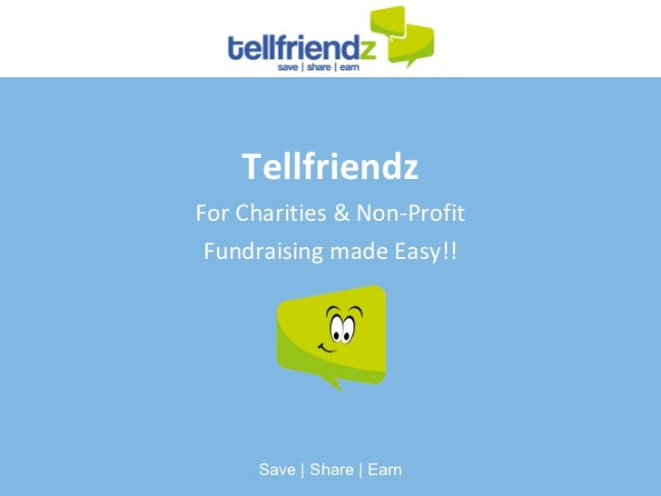 Tellfriendz For Charities & Non-Profit Fundraising made Easy!! Save   Share   Earn